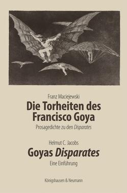 Die Torheiten des Francisco Goya. Goyas Disparates von Jacobs,  Helmut C, Maciejewski,  Franz