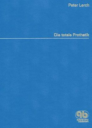 Die Totale Prothetik – Die neue Synthese – Physiologie und Funktion von Lerch,  Peter