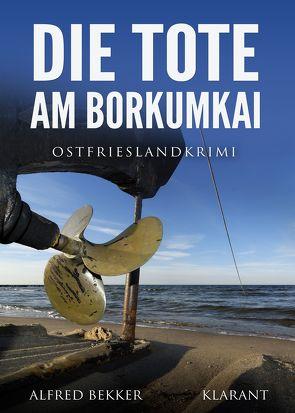 Die Tote am Borkumkai. Ostfrieslandkrimi von Bekker,  Alfred