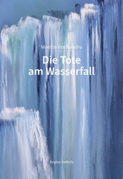 Die Tote am Wasserfall von Imholz,  Regine