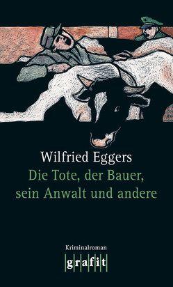 Die Tote, der Bauer, sein Anwalt und andere von Eggers,  Wilfried