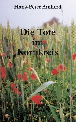 Die Tote im Kornkreis von Amherd,  Hans-Peter