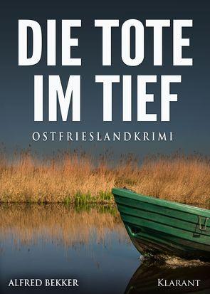 Die Tote im Tief. Ostfrieslandkrimi von Bekker,  Alfred