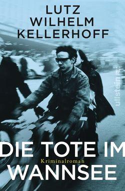 Die Tote im Wannsee von Kellerhoff,  Lutz Wilhelm
