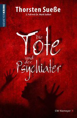 Die Tote und der Psychiater von Sueße,  Thorsten