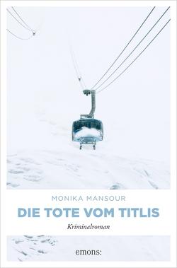 Die Tote vom Titlis von Mansour,  Monika