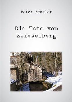 Die Tote vom Zwieselberg von Beutler,  Peter