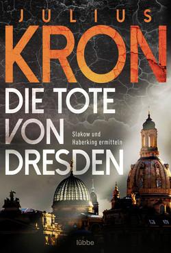 Die Tote von Dresden von Kron,  Julius