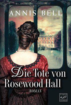Die Tote von Rosewood Hall von Bell,  Annis