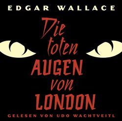 Die toten Augen von London von AirPlay-Entertainment GmbH, Wachtveitl,  Udo, Wallace,  Edgar