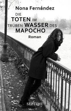 Die Toten im trüben Wasser des Mapocho von Fernández,  Nona, Gentz,  Anna