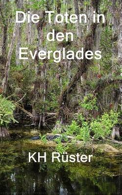 Die Toten in den Everglades von Rüster,  Karl-Heinz
