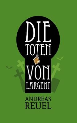 Die Toten von Largent von Reuel,  Andreas