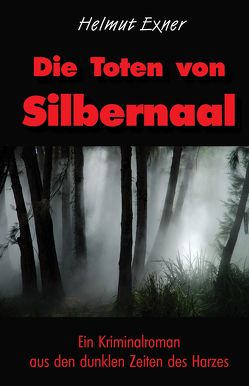 Die Toten von Silbernaal von Exner,  Helmut