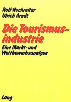 Die Tourismusindustrie von Arndt,  Ulrich, Hochreiter,  Rolf