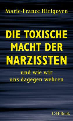 Die toxische Macht der Narzissten von Hirigoyen,  Marie-France, Schultz,  Thomas