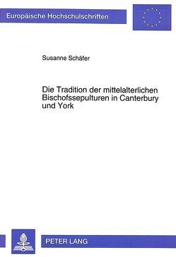 Die Tradition der mittelalterlichen Bischofssepulturen in Canterbury und York von Schaefer,  Susanne