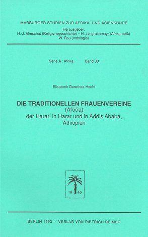 Die traditionellen Frauenvereine (Afoca) der Harari in Harar und in Addis Abeba /Äthiopien von Greschat,  Hans J, Hecht,  Elisabeth D, Jungraithmayr,  Herrmann, Rau,  W