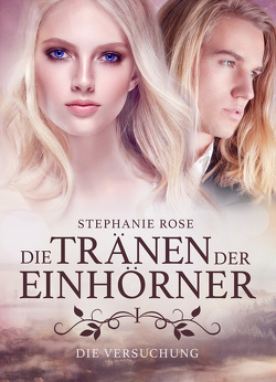 Die Tränen der Einhörner I von Rose,  Stephanie