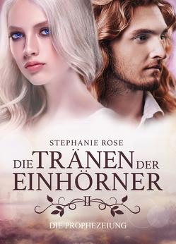 Die Tränen der Einhörner II von Rose,  Stephanie