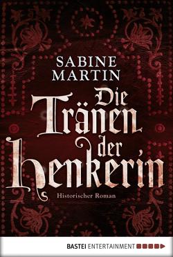 Die Tränen der Henkerin von Martin,  Sabine