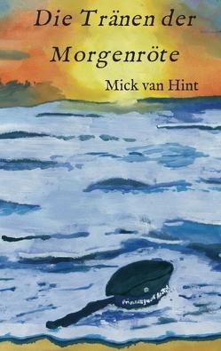Die Tränen der Morgenröte von van Hint,  Mick