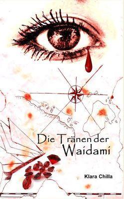 Die Tränen der Waidami von Chilla,  Klara