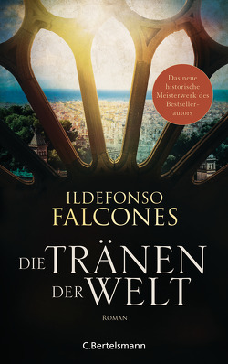 Die Tränen der Welt von Falcones,  Ildefonso, Haber,  Laura