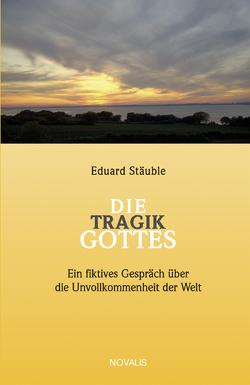 Die Tragik Gottes von Frensch,  M, Stäuble,  Eduard
