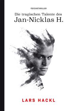 Die tragischen Talente des Jan-Nicklas H. von Hackl,  Lars