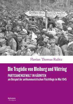 Die Tragödie von Bleiburg und Viktring von Rulitz,  Florian Thomas