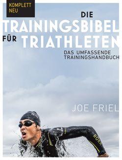 Die Trainingsbibel für Triathleten von Bentkämper,  Olaf, Friel,  Joe, Sprehe,  Rainer