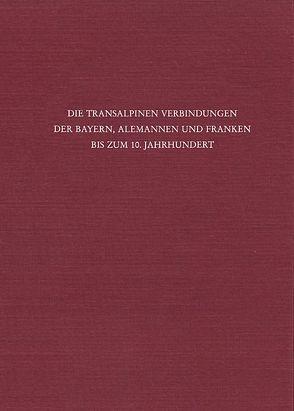 Die transalpinen Verbindungen der Bayern, Alemannen und Franken bis zum 10. Jahrhundert von Beumann,  Helmut, Schröder,  Werner