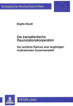 Die transatlantische Raumstationskooperation von Staudt,  Birgitta