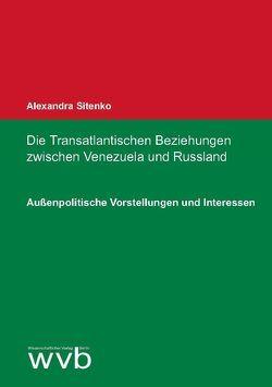 Die Transatlantischen Beziehungen zwischen Venezuela und Russland von Sitenko,  Alexandra