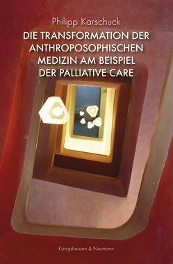 Die Transformation der anthroposophischen Medizin am Beispiel der Palliative Care von Karschuck,  Philipp