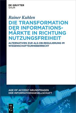 Die Transformation der Informationsmärkte in Richtung Nutzungsfreiheit von Kuhlen,  Rainer