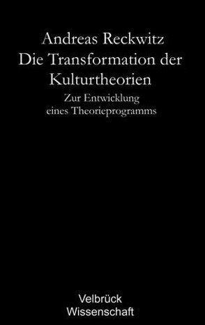 Die Transformation der Kulturtheorien – Studienausgabe – von Reckwitz,  Andreas