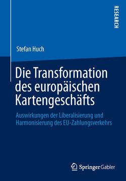 Die Transformation des europäischen Kartengeschäfts von Huch,  Stefan