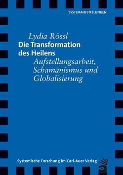 Die Transformation des Heilens von Rössl,  Lydia