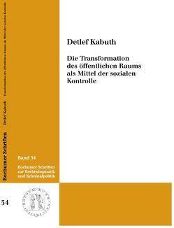 Die Transformation des öffentlichen Raums als Mittel der sozialen Kontrolle von Kabuth,  Detlef