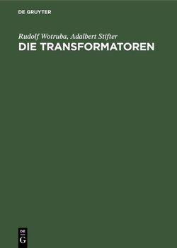 Die Transformatoren von Stifter,  Adalbert, Wotruba,  Rudolf