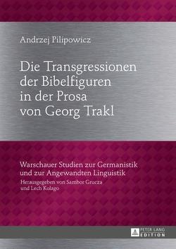 Die Transgressionen der Bibelfiguren in der Prosa von Georg Trakl von Pilipowicz,  Andrzej
