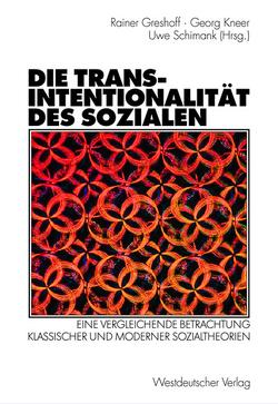 Die Transintentionalität des Sozialen von Greshoff,  Rainer, Kneer,  Georg, Schimank,  Uwe
