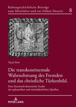 Die transkontinentale Wahrnehmung des Fremden und das christliche Türkenbild von Sivri,  Yücel