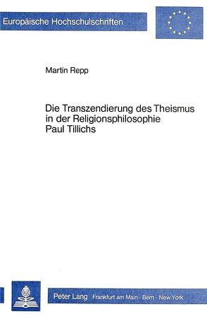 Die Transzendierung des Theismus in der Religionsphilosophie Paul Tillichs von Repp,  Martin