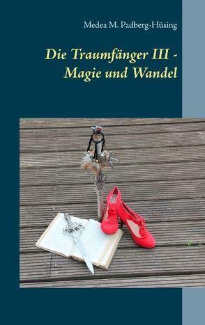 Die Traumfänger III – Magie und Wandel von Padberg-Hüsing,  Medea M.