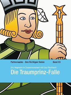 Die Traumprinz-Falle von Fischbach,  Lisa, Hegmann,  Eric