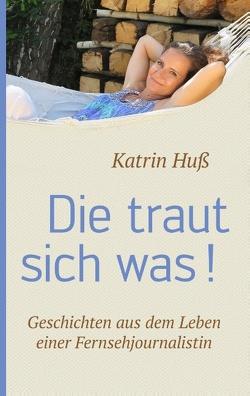 Die traut sich was! von Katrin Huß
