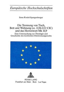 Die Trennung von Tisch, Bett und Wohnung (cc. 1128-1132 Cic) und das Herrenwort Mk 10,9 von Riedel-Spangenberger,  Ilona